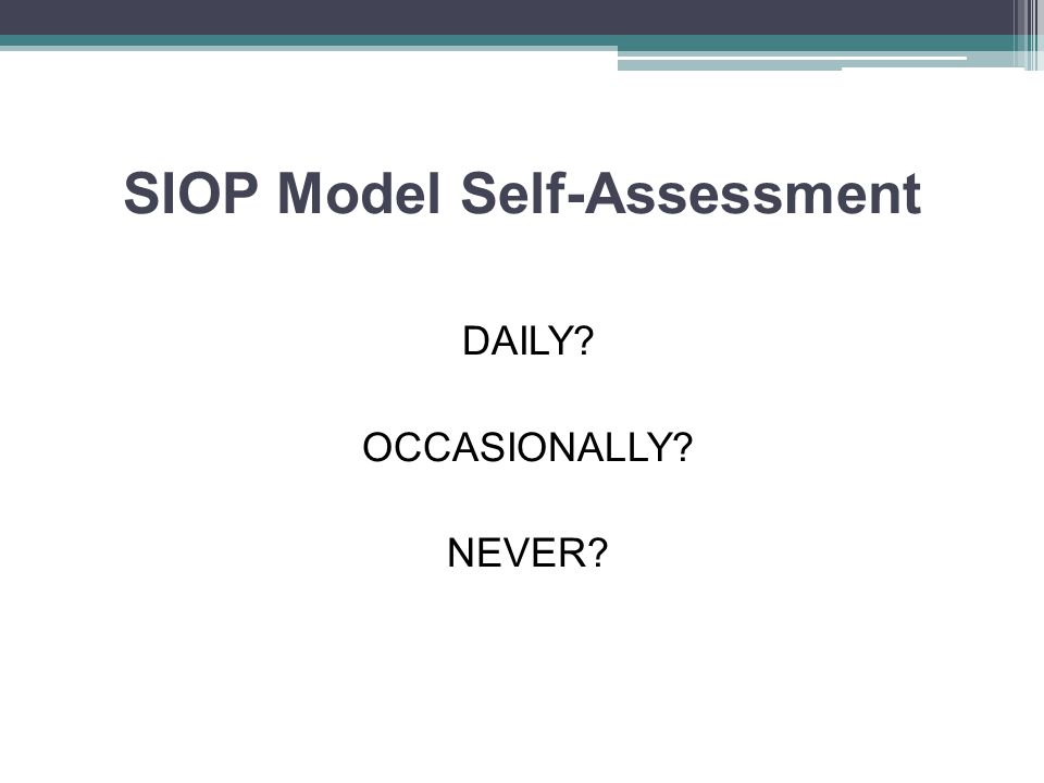 SIOP Model Self-Assessment DAILY OCCASIONALLY NEVER
