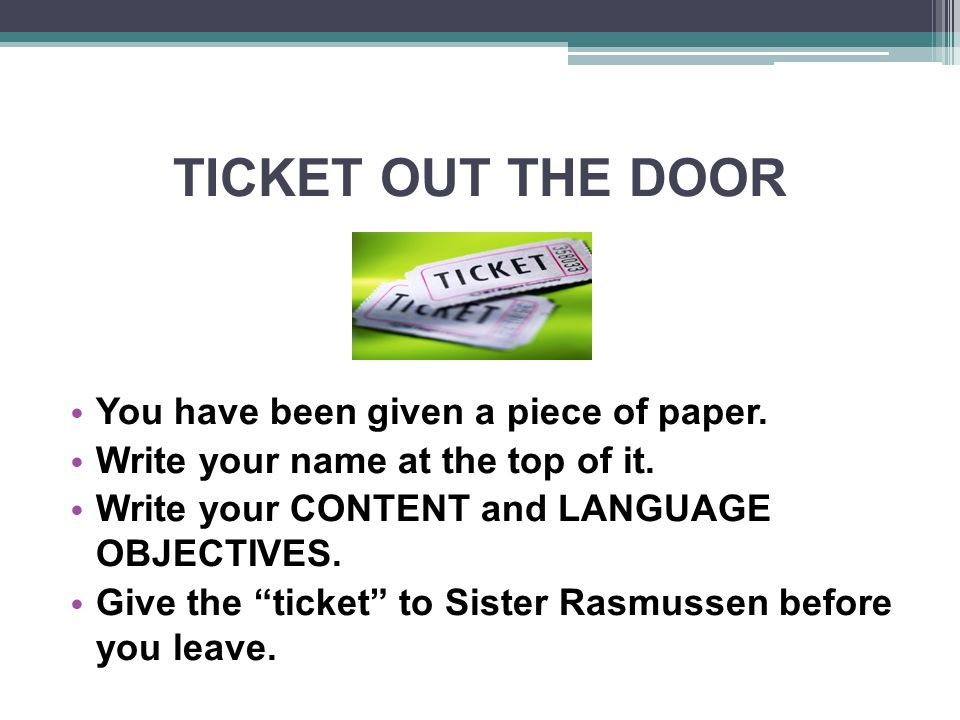 TICKET OUT THE DOOR You have been given a piece of paper.