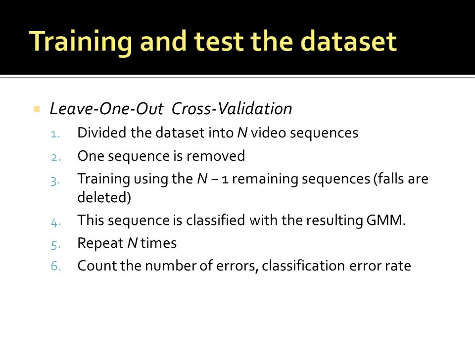  Leave-One-Out Cross-Validation 1. Divided the dataset into N video sequences 2.