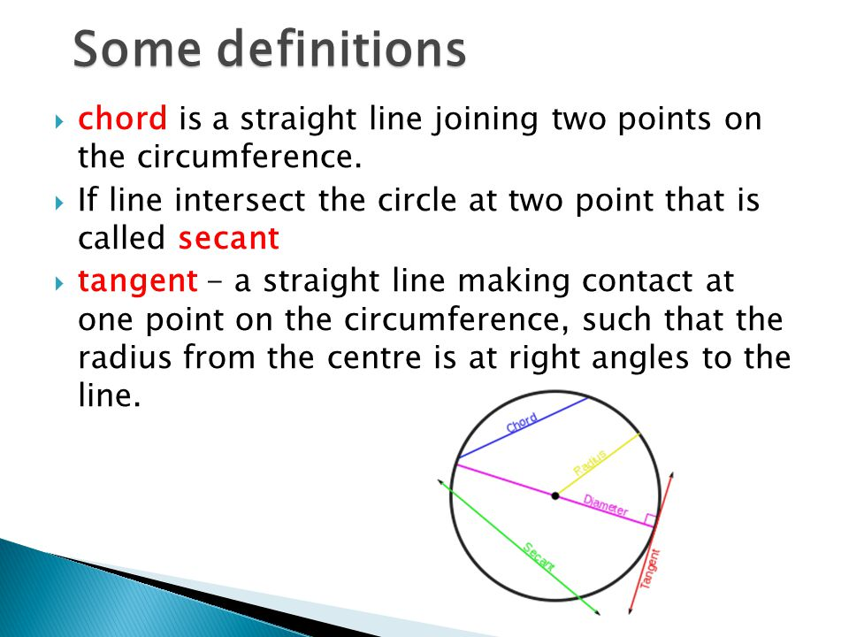 chord is a straight line joining two points on the circumference.  If line intersect the circle at two point that is called secant  tangent - a st