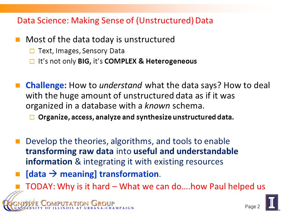 Most of the data today is unstructured  Text, Images, Sensory Data  It's not only BIG, it's COMPLEX & Heterogeneous Challenge: How to understand wha