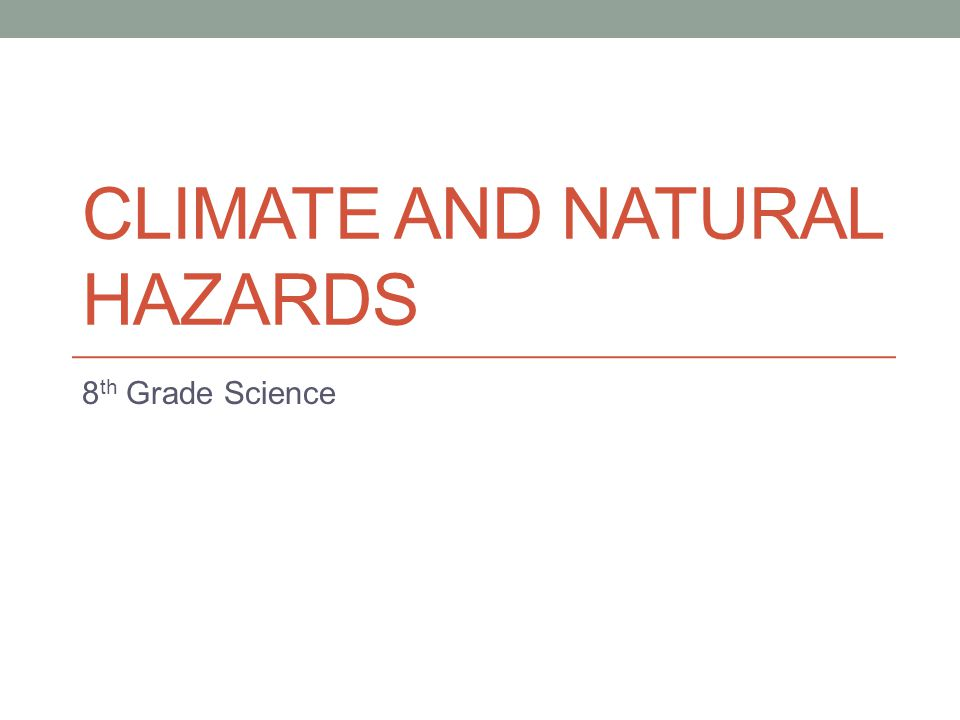 CLIMATE AND NATURAL HAZARDS 8 th Grade Science