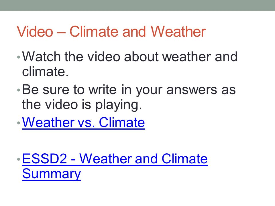 Video – Climate and Weather Watch the video about weather and climate.