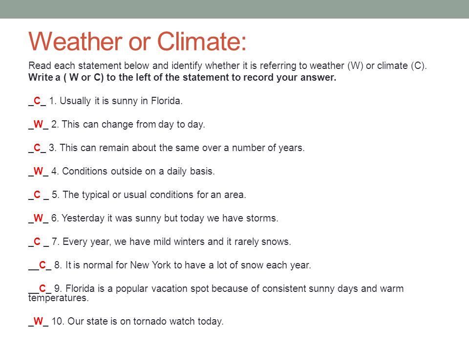 Weather or Climate: Read each statement below and identify whether it is referring to weather (W) or climate (C).