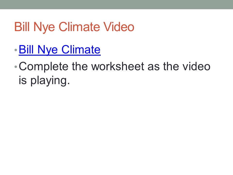 Bill Nye Climate Video Bill Nye Climate Complete the worksheet as the video is playing.