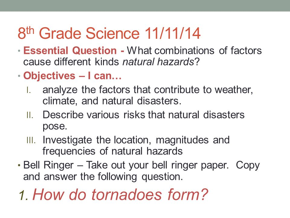 8 th Grade Science 11/11/14 Essential Question - What combinations of factors cause different kinds natural hazards? Objectives – I can… I. analyze th