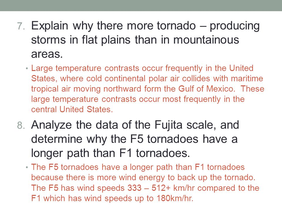 7. Explain why there more tornado – producing storms in flat plains than in mountainous areas.