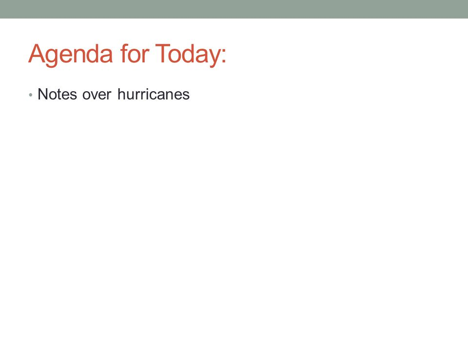 Agenda for Today: Notes over hurricanes