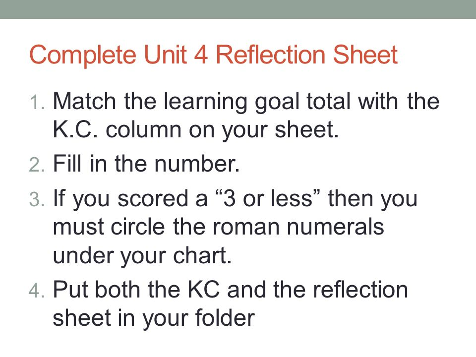 Complete Unit 4 Reflection Sheet 1. Match the learning goal total with the K.C.