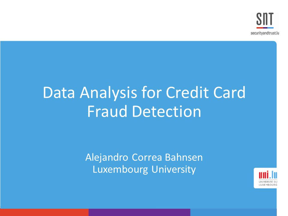 Data Analysis for Credit Card Fraud Detection Alejandro Correa Bahnsen Luxembourg University