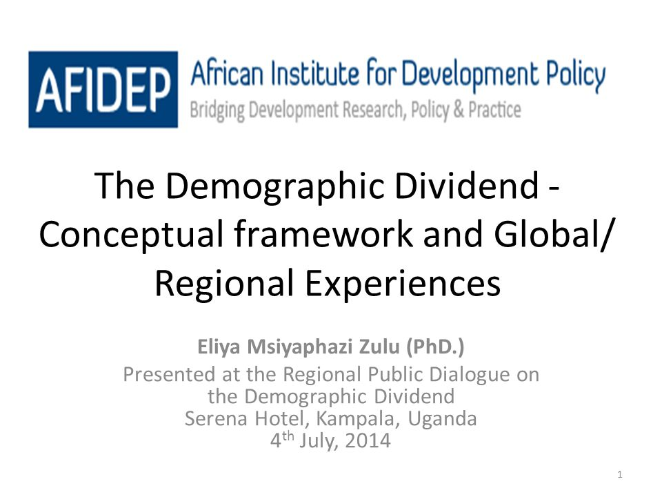 Outline of Presentation Linkages between population change and development Meaning and pathways for achieving the demographic dividend Global Experiences African Experiences Implications for policy and action