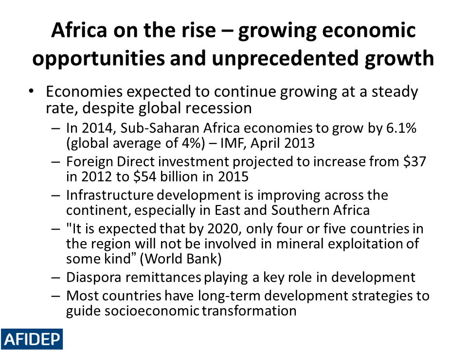 Africa on the rise – growing economic opportunities and unprecedented growth Economies expected to continue growing at a steady rate, despite global r