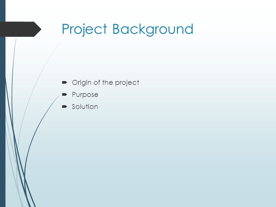 Project Background  Origin of the project  Purpose  Solution