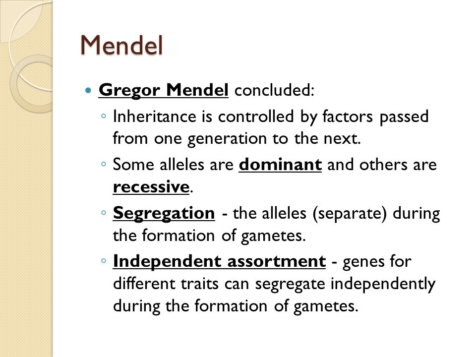 Mendel Gregor Mendel concluded: ◦ Inheritance is controlled by factors passed from one generation to the next.