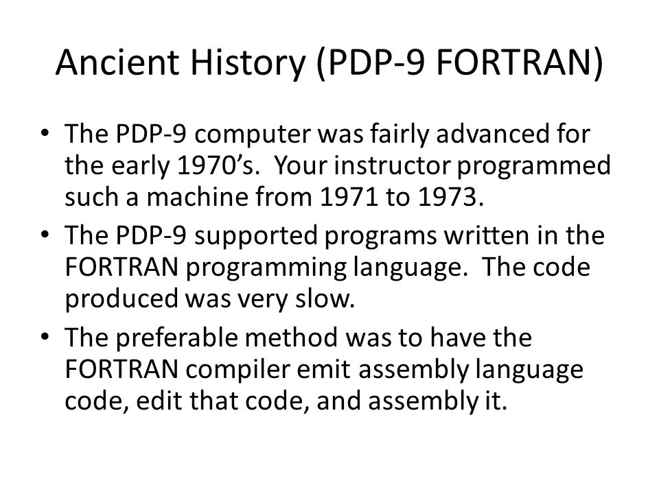 Ancient History (PDP-9 FORTRAN) The PDP-9 computer was fairly advanced for the early 1970's.