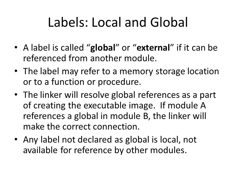 Labels: Local and Global A label is called global or external if it can be referenced from another module.
