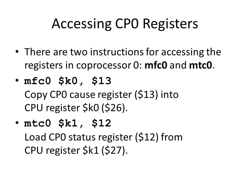 Accessing CP0 Registers There are two instructions for accessing the registers in coprocessor 0: mfc0 and mtc0.