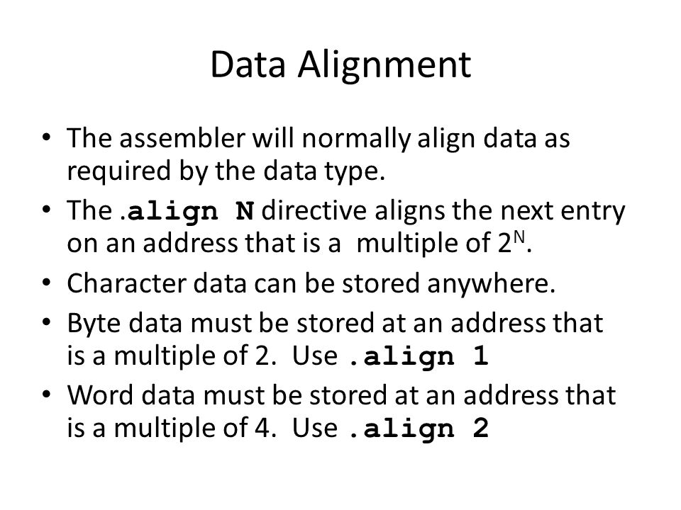 Data Alignment The assembler will normally align data as required by the data type.