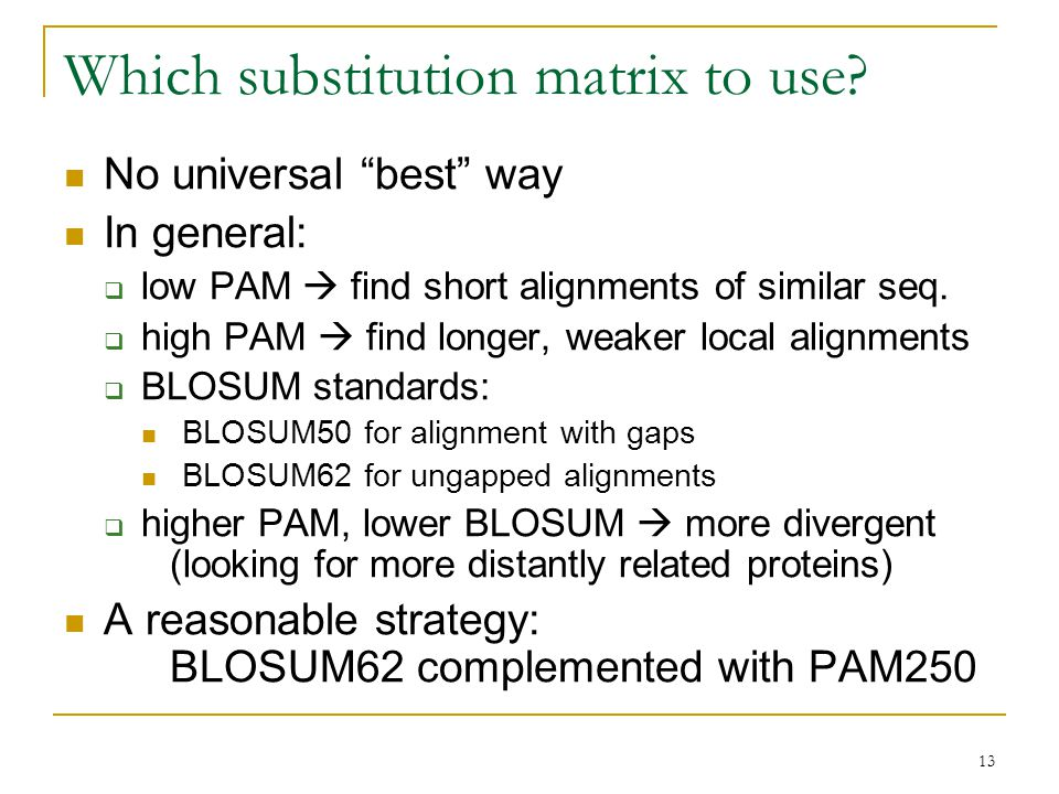 13 Which substitution matrix to use.