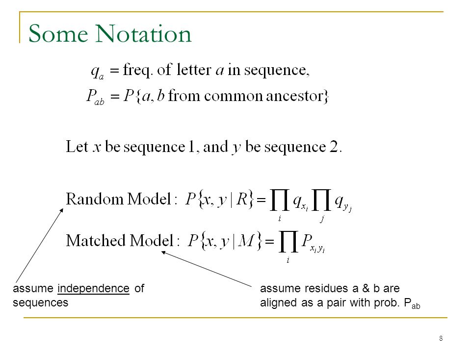 8 Some Notation assume independence of sequences assume residues a & b are aligned as a pair with prob.