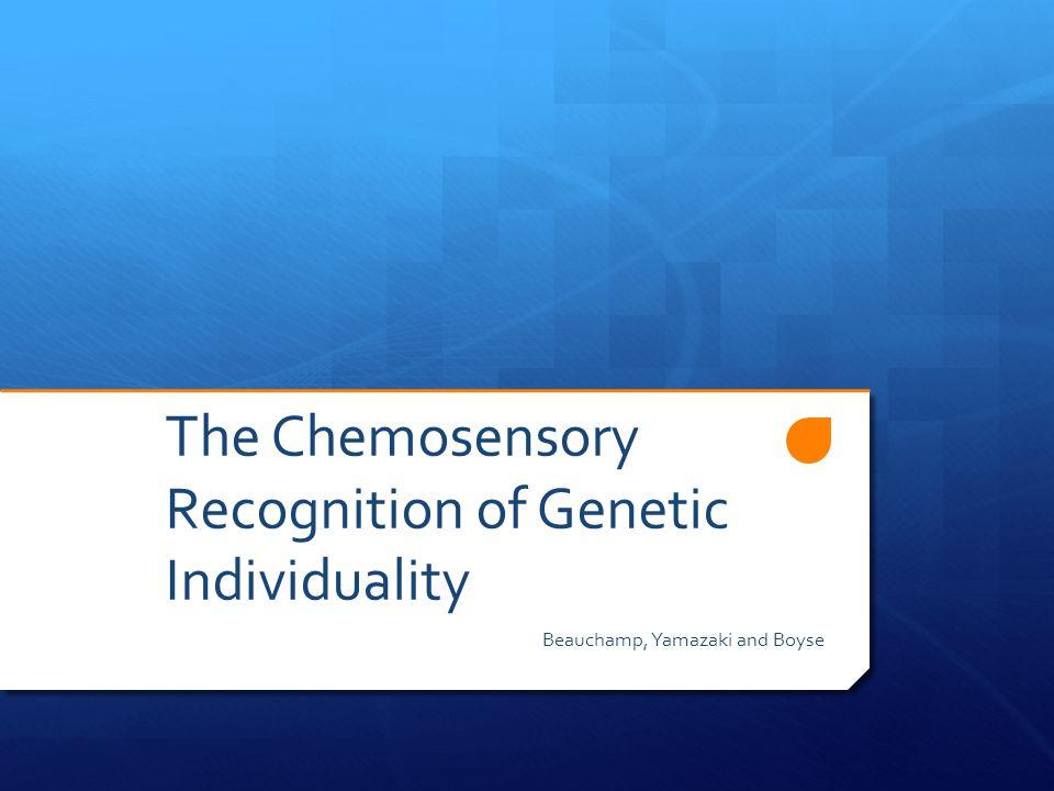 The Chemosensory Recognition of Genetic Individuality Beauchamp, Yamazaki and Boyse