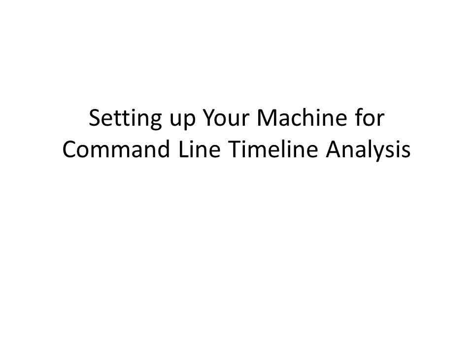 Useful Tools For Command Line Timeline Analysis Linux or OSX command line If you absolutely must use Windows for timeline analysis… GnuWin – GnuWin provides ports of tools with a GNU or similar open source license, to modern MS- Windows (Microsoft Windows 2000 / XP / 2003 / Vista / 2008 / 7)GNUlicense – http://gnuwin32.sourceforge.net/packages.html http://gnuwin32.sourceforge.net/packages.html