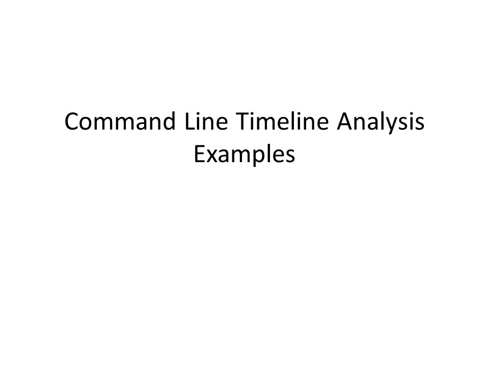 Command Line Timeline Analysis Determine the processes that were launched during a specific hour that do not have Windows in the file path: c:\Incidents\DEMO\TLN>grep 2014-03-14\ 20 timeline.csv | grep Microsoft-Windows-Security- Auditing/4688 |cut -d, -f1,10 |sort| uniq |grep -vi Windows 2014-03-14 20:05:01,C:\Tools\grep.exe 2014-03-14 20:05:13,C:\Tools\grep.exe 2014-03-14 20:06:36,C:\Tools\grep.exe 2014-03-14 20:31:39,C:\Tools\grep.exe 2014-03-14 20:39:02,C:\Tools\grep.exe