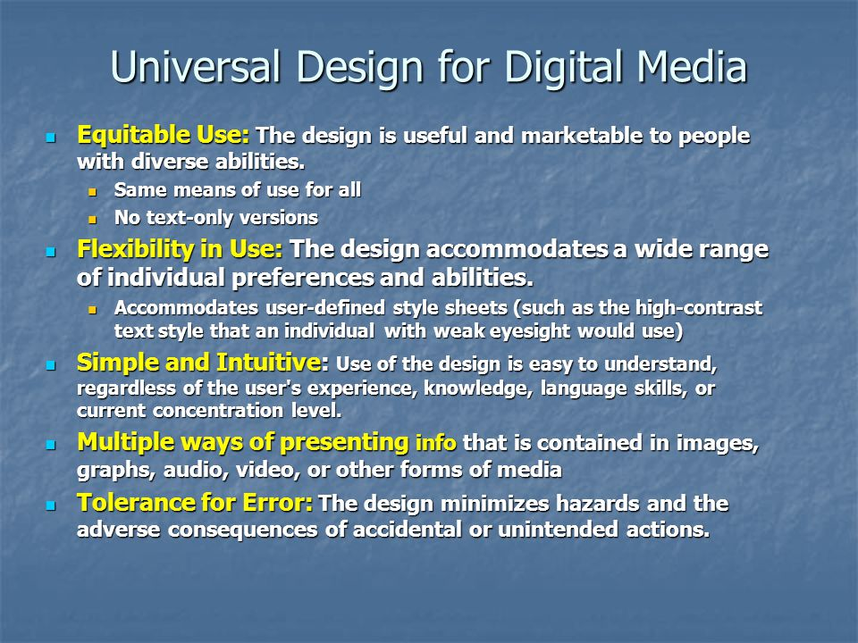 Universal Design for Digital Media Equitable Use: The design is useful and marketable to people with diverse abilities. Equitable Use: The design is u