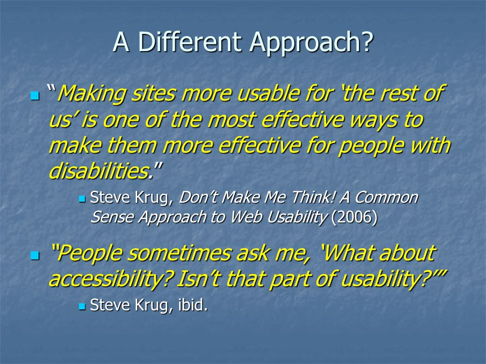 "A Different Approach? ""Making sites more usable for 'the rest of us' is one of the most effective ways to make them more effective for people with dis"