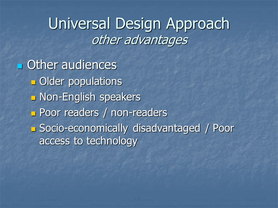 Universal Design Approach other advantages Other audiences Other audiences Older populations Older populations Non-English speakers Non-English speake