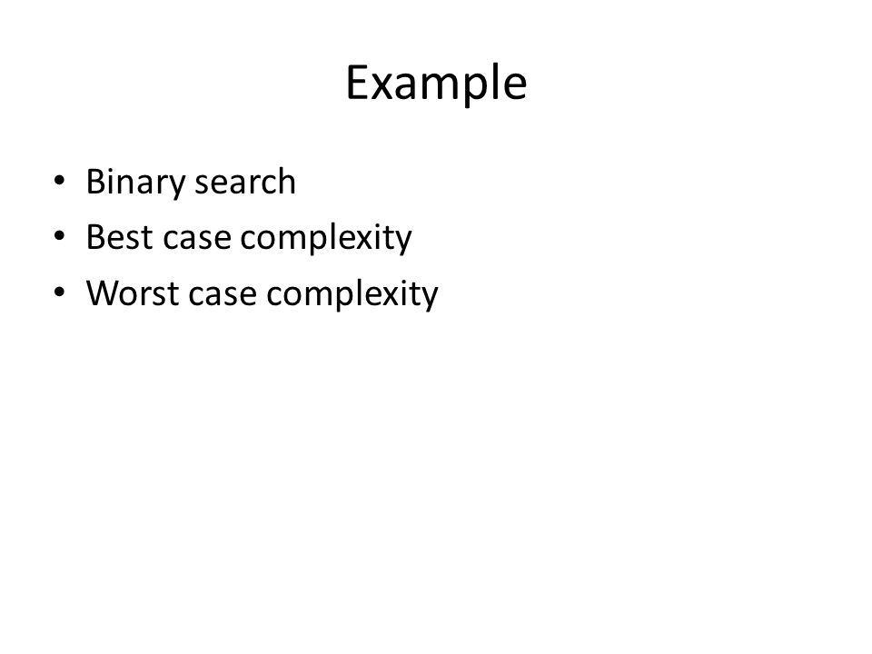 Example Binary search Best case complexity Worst case complexity