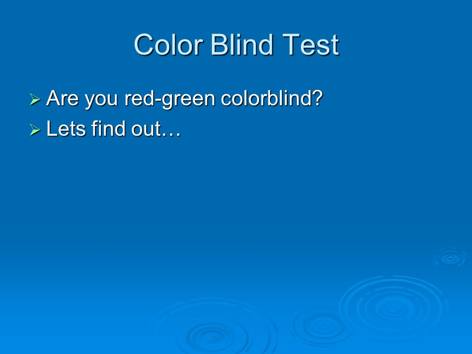 Color Blind Test  Are you red-green colorblind?  Lets find out…