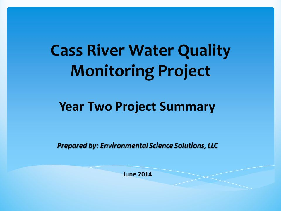Cass River Water Quality Monitoring Project Year Two Project Summary Prepared by: Environmental Science Solutions, LLC June 2014