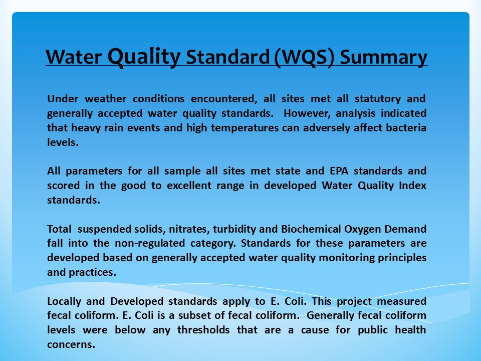 Water Quality Standard (WQS) Summary Under weather conditions encountered, all sites met all statutory and generally accepted water quality standards.