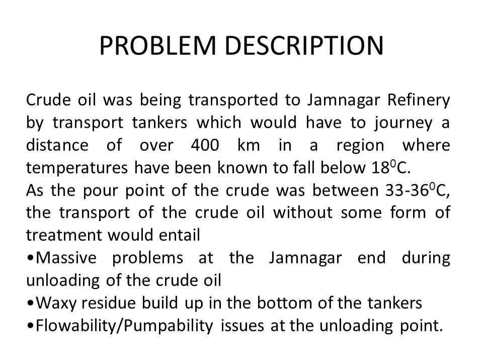 PROBLEM DESCRIPTION Crude oil was being transported to Jamnagar Refinery by transport tankers which would have to journey a distance of over 400 km in