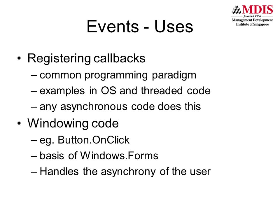 Events - Uses Registering callbacks –common programming paradigm –examples in OS and threaded code –any asynchronous code does this Windowing code –eg.