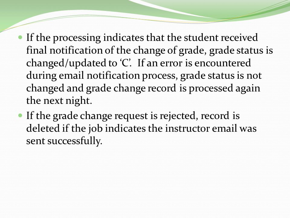If the processing indicates that the student received final notification of the change of grade, grade status is changed/updated to 'C'.