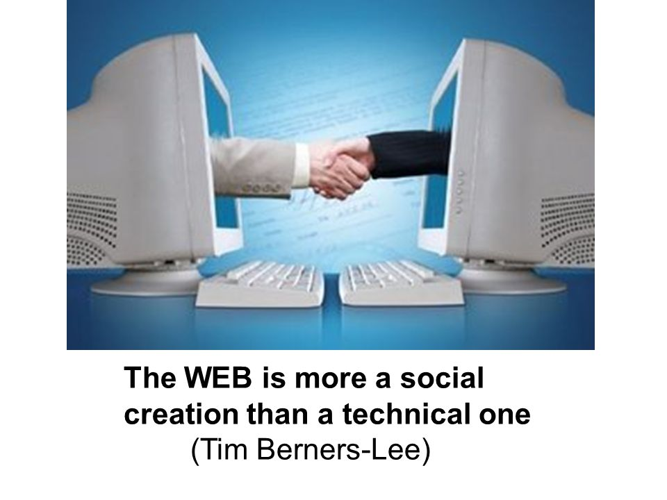 The WEB is more a social creation than a technical one (Tim Berners-Lee)