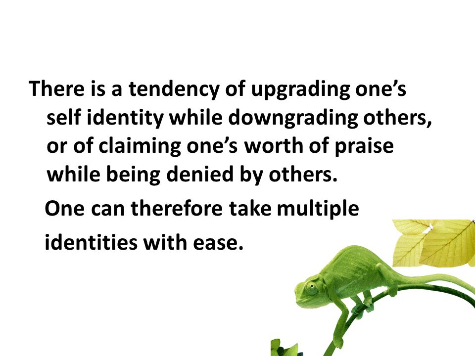 There is a tendency of upgrading one's self identity while downgrading others, or of claiming one's worth of praise while being denied by others.