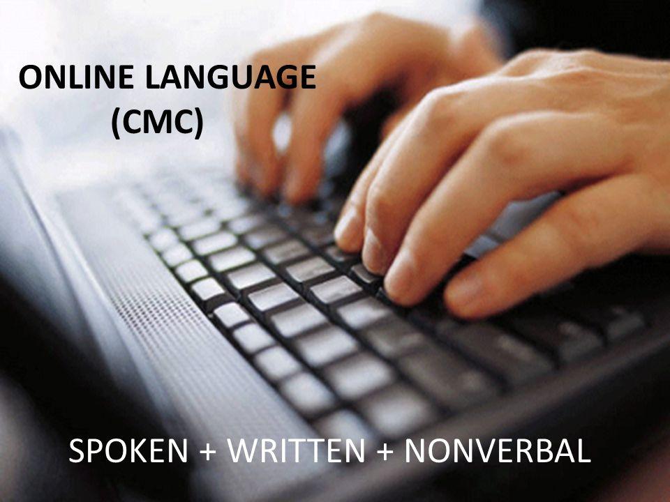 ONLINE LANGUAGE (CMC) SPOKEN + WRITTEN + NONVERBAL