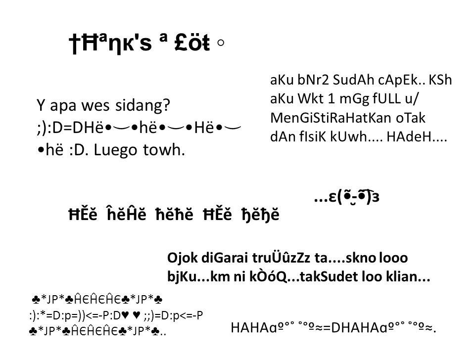Y apa wes sidang. ;):D=DHë ⌣ hë ⌣ Hë ⌣ hë :D. Luego towh.
