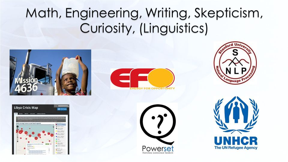 Math, Engineering, Writing, Skepticism, Curiosity, (Linguistics)