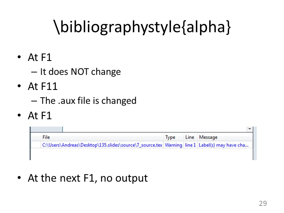 \bibliographystyle{alpha} At F1 – It does NOT change At F11 – The.aux file is changed At F1 At the next F1, no output 29