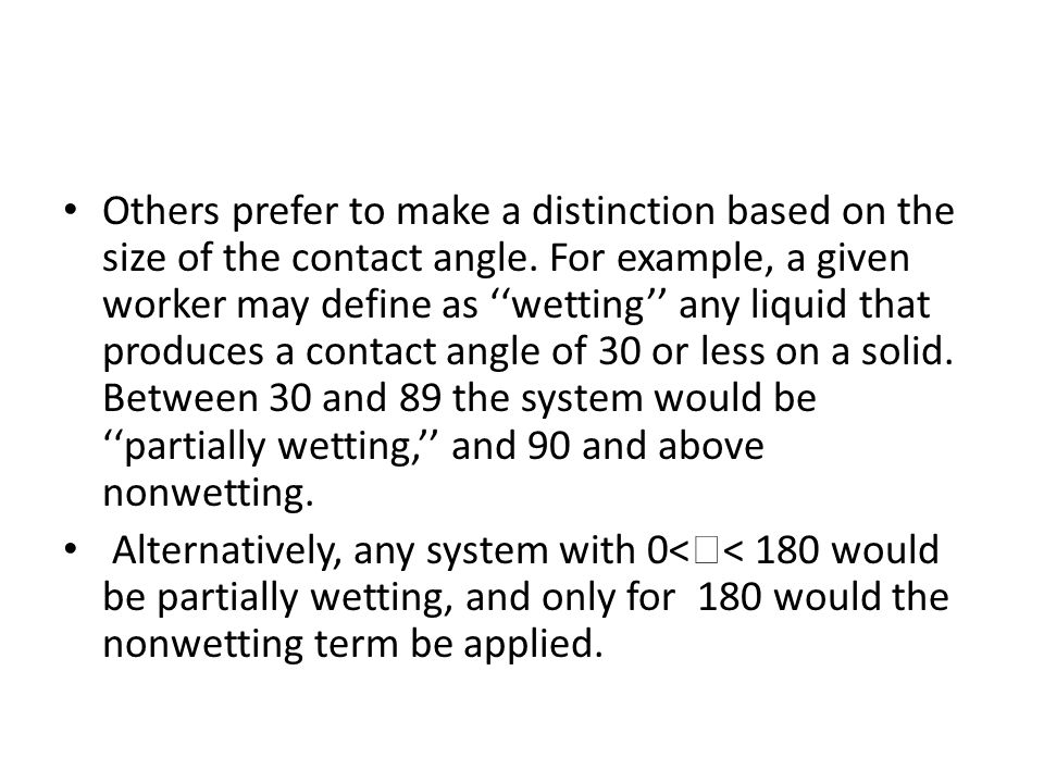 Others prefer to make a distinction based on the size of the contact angle.