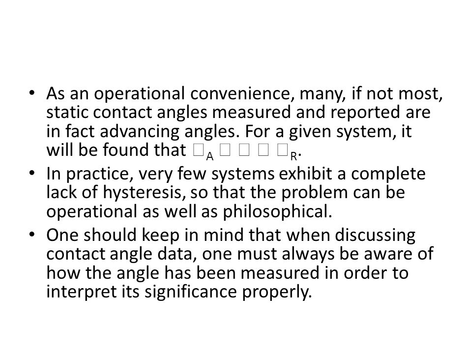 As an operational convenience, many, if not most, static contact angles measured and reported are in fact advancing angles.