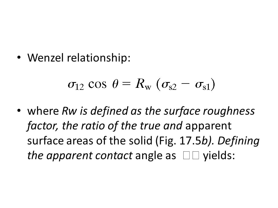 Wenzel relationship: where Rw is defined as the surface roughness factor, the ratio of the true and apparent surface areas of the solid (Fig.