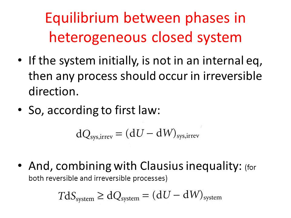 Equilibrium between phases in heterogeneous closed system If the system initially, is not in an internal eq, then any process should occur in irreversible direction.