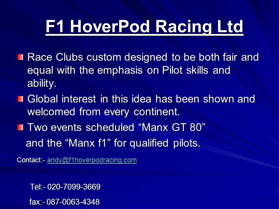 F1 HoverPod Racing Ltd F1 HoverPod Racing Ltd Race Clubs custom designed to be both fair and equal with the emphasis on Pilot skills and ability.