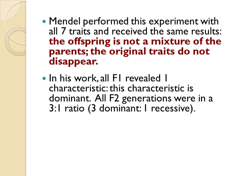 Mendel performed this experiment with all 7 traits and received the same results: the offspring is not a mixture of the parents; the original traits d