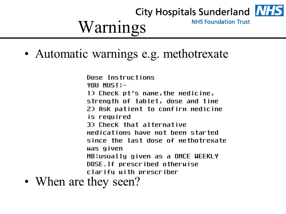 Warnings Automatic warnings e.g. methotrexate When are they seen?